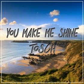 TOSCH - YOU MAKE ME SHINE